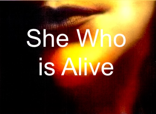 She Who Is Alive